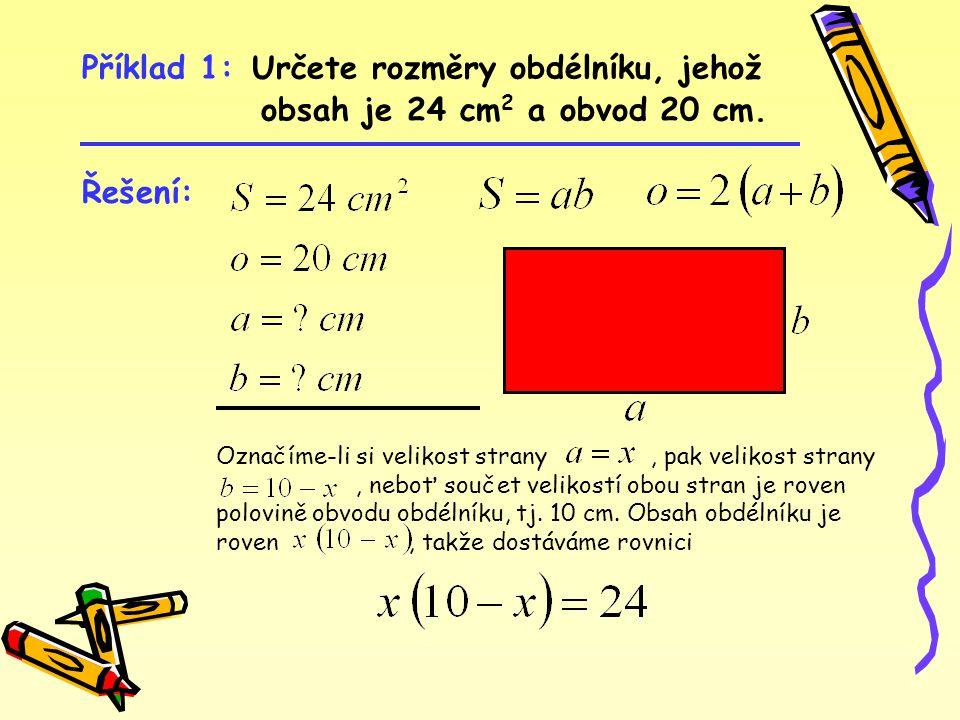 Příklad 1: Určete rozměry obdélníku, jehož obsah je 24 cm 2 a obvod 20 cm.