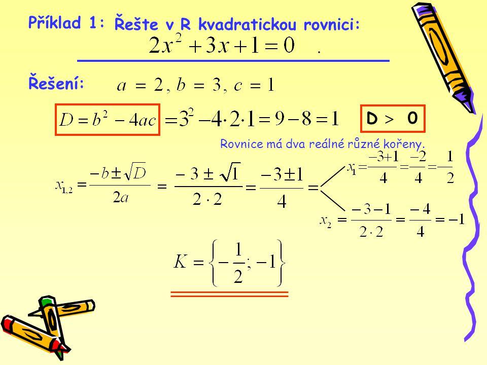 Příklad 1: Řešte v R kvadratickou rovnici: Řešení: D  0 Rovnice má dva reálné různé kořeny.