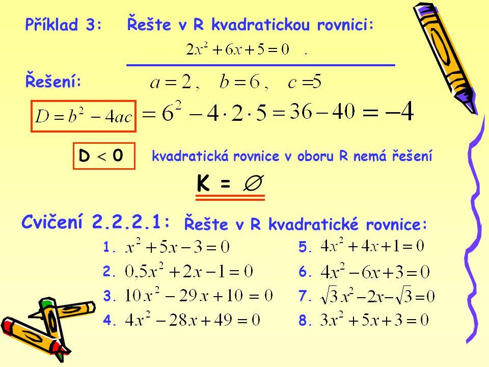 2.2.2.2Vztahy mezi kořeny a koeficienty kvadratické rovnice Každou kvadratickou rovnici s reálnými koeficienty lze vydělením rovnice koeficientem a upravit na normovaný tvar kvadratické rovnice Označíme-li pak je kvadratická rovnice v normovaném tvaru.