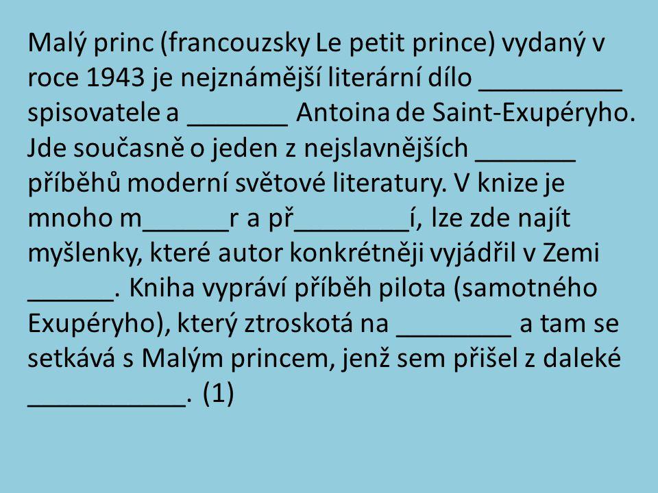 Malý princ (francouzsky Le petit prince) vydaný v roce 1943 je nejznámější literární dílo __________ spisovatele a _______ Antoina de Saint-Exupéryho.