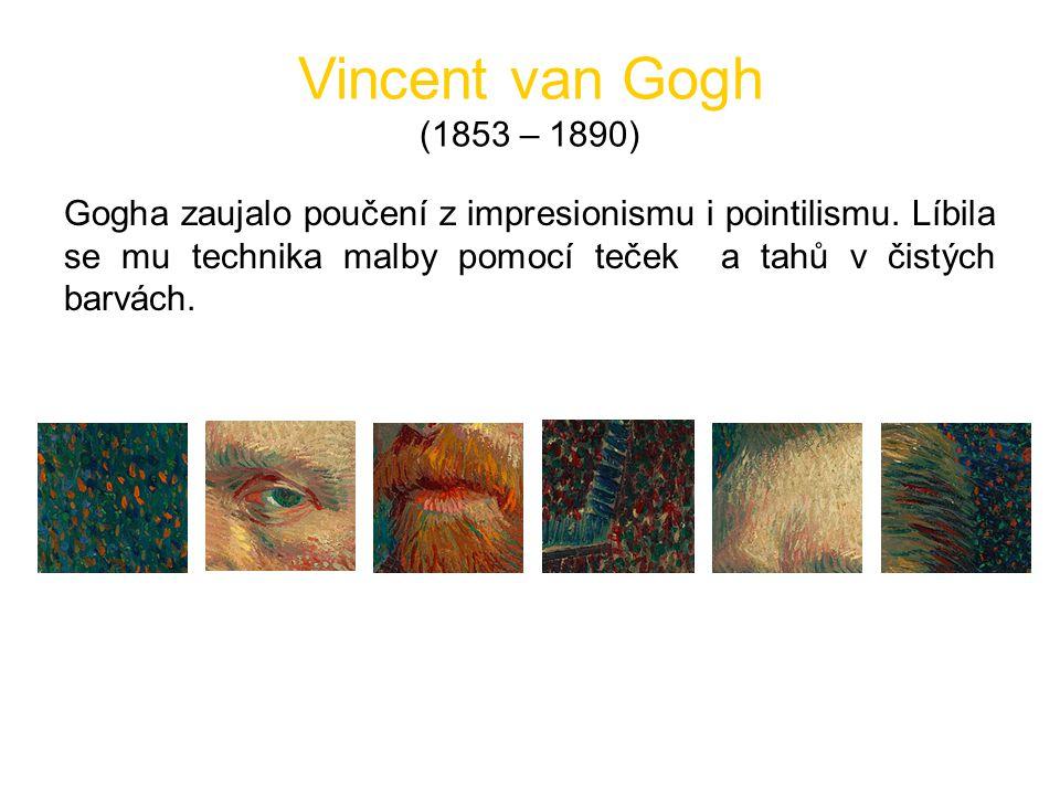 Vincent van Gogh (1853 – 1890) Gogha zaujalo poučení z impresionismu i pointilismu.