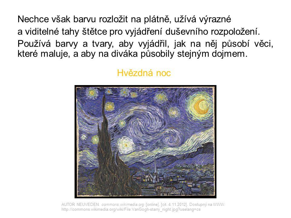 Nechce však barvu rozložit na plátně, užívá výrazné a viditelné tahy štětce pro vyjádření duševního rozpoložení.