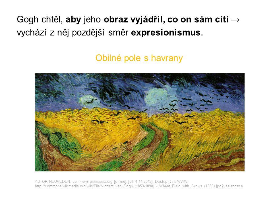 Gogh chtěl, aby jeho obraz vyjádřil, co on sám cítí → vychází z něj pozdější směr expresionismus.