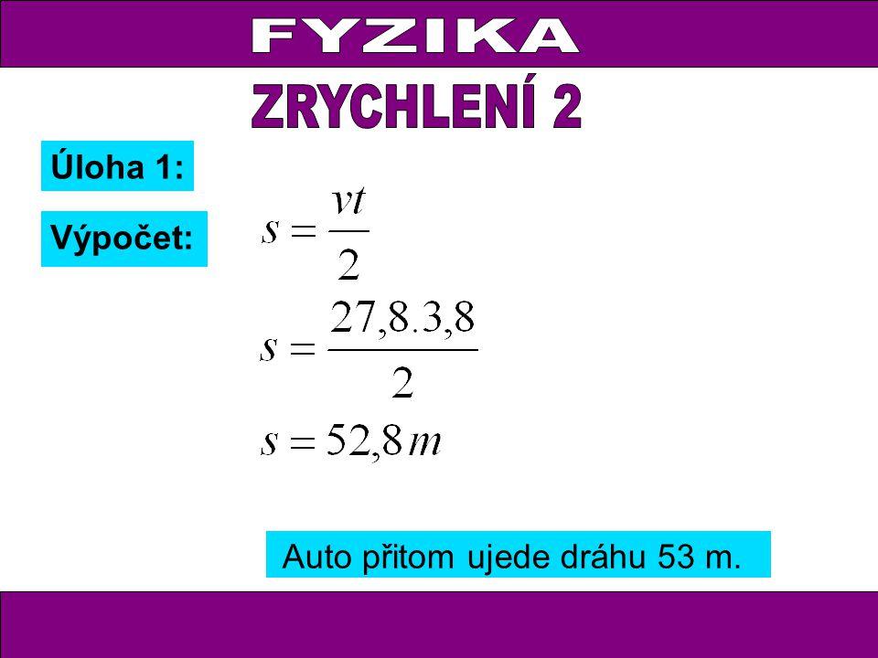 Úloha 1: Výpočet: Auto přitom ujede dráhu 53 m.
