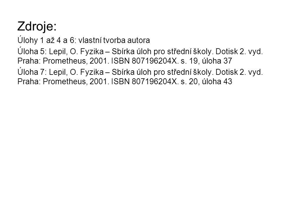 Zdroje: Úlohy 1 až 4 a 6: vlastní tvorba autora Úloha 5: Lepil, O. Fyzika – Sbírka úloh pro střední školy. Dotisk 2. vyd. Praha: Prometheus, 2001. ISB