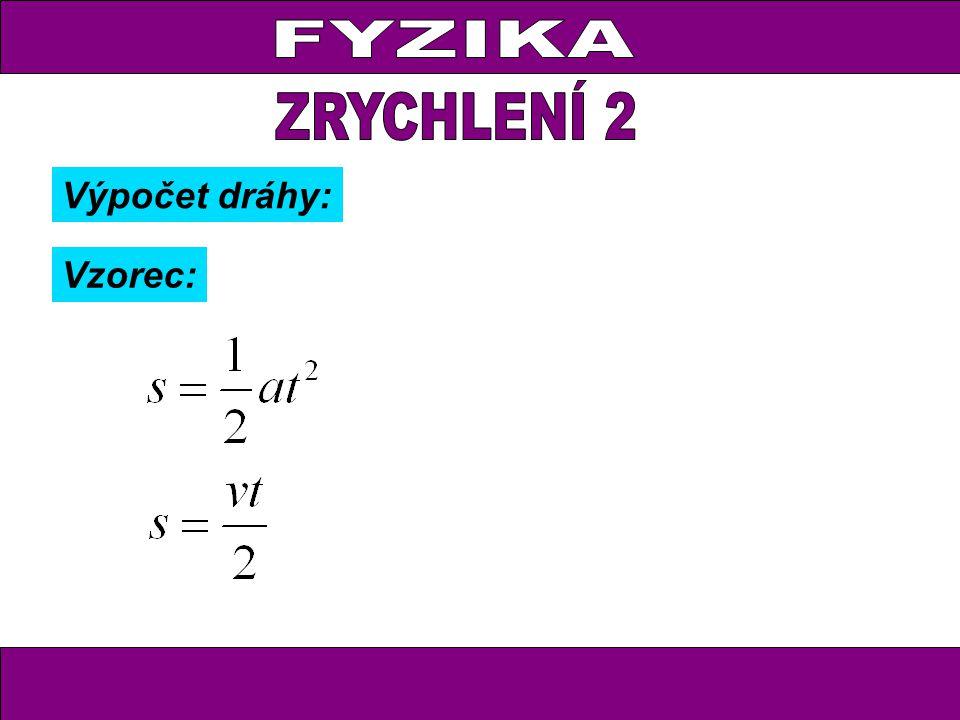 Výpočet dráhy: Vzorec: a … zrychlení t... celkový čas v... dosažená rychlost