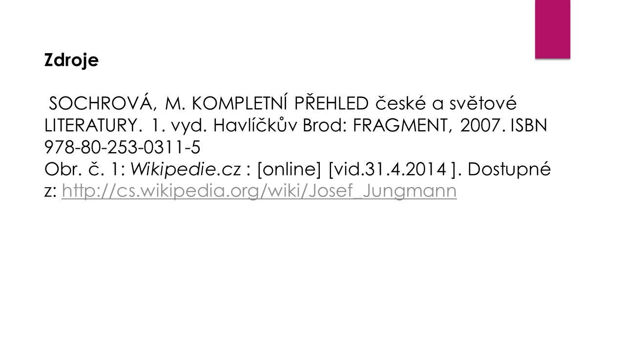 Zdroje SOCHROVÁ, M. KOMPLETNÍ PŘEHLED české a světové LITERATURY. 1. vyd. Havlíčkův Brod: FRAGMENT, 2007. ISBN 978-80-253-0311-5 Obr. č. 1: Wikipedie.