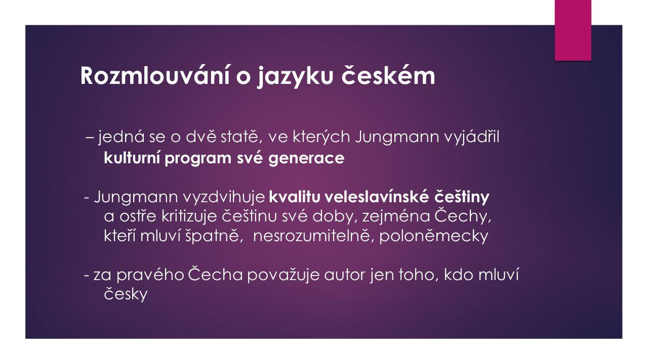 Rozmlouvání o jazyku českém – jedná se o dvě statě, ve kterých Jungmann vyjádřil kulturní program své generace - Jungmann vyzdvihuje kvalitu veleslaví