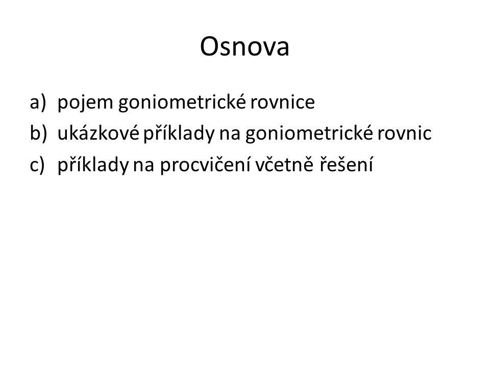 Osnova a)pojem goniometrické rovnice b)ukázkové příklady na goniometrické rovnic c)příklady na procvičení včetně řešení