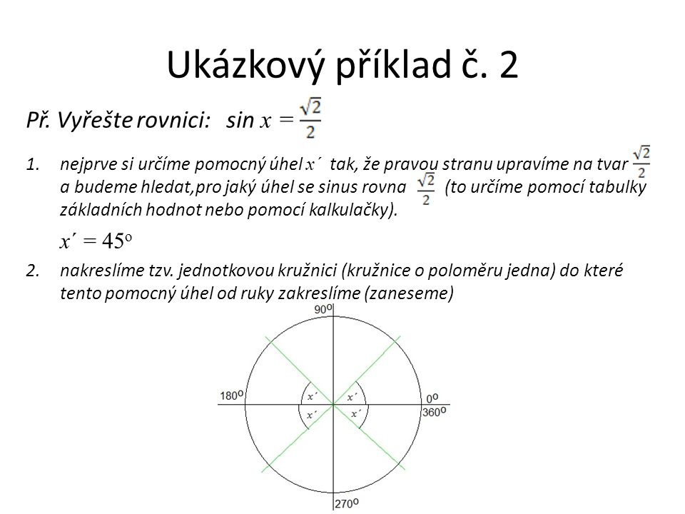 Ukázkový příklad č. 2 Př. Vyřešte rovnici: sin x = 1.nejprve si určíme pomocný úhel x ´ tak, že pravou stranu upravíme na tvar a budeme hledat,pro jak