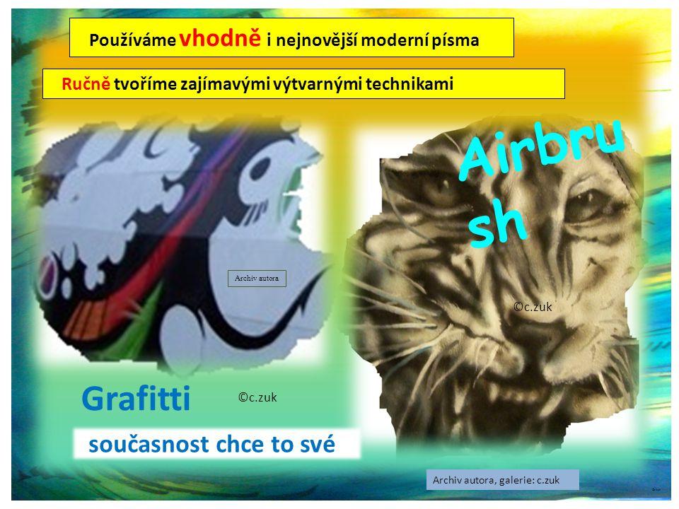 Používáme vhodně i nejnovější moderní písma ©c.zuk Ručně tvoříme zajímavými výtvarnými technikami Archiv autora ©c.zuk Grafitti Airbru sh současnost chce to své