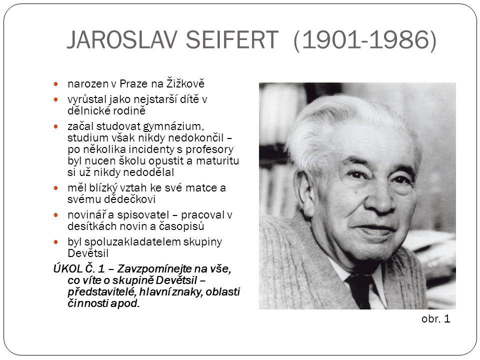 JAROSLAV SEIFERT (1901-1986) v roce 1921 vstoupil do KSČ během návštěvy Sovětského svazu v roce 1925 poznal skutečnou tvář komunismu a začal jeho myšlenky kritizovat vše vyvrcholilo jeho vyloučením ze strany v roce 1929 (podepsal nesouhlas s novým vedením KSČ) v roce 1966 mu byl udělen titul národní umělec v roce 1968 vyjádřil nesouhlas s invazí vojsk Varšavské smlouvy důsledkem byl téměř desetiletý zákaz činnosti navíc v roce 1977 podepsal Chartu 77 KSČ měla zájem se Seifertovi mstít více v této době byl však už natolik známou osobou, že ho uvěznit či umlčet nedokázali