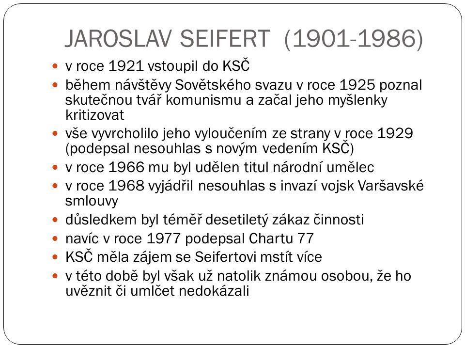 JAROSLAV SEIFERT (1901-1986) v roce 1921 vstoupil do KSČ během návštěvy Sovětského svazu v roce 1925 poznal skutečnou tvář komunismu a začal jeho myšl
