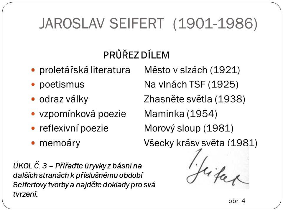 JAROSLAV SEIFERT (1901-1986) PRŮŘEZ DÍLEM proletářská literaturaMěsto v slzách (1921) poetismusNa vlnách TSF (1925) odraz válkyZhasněte světla (1938)