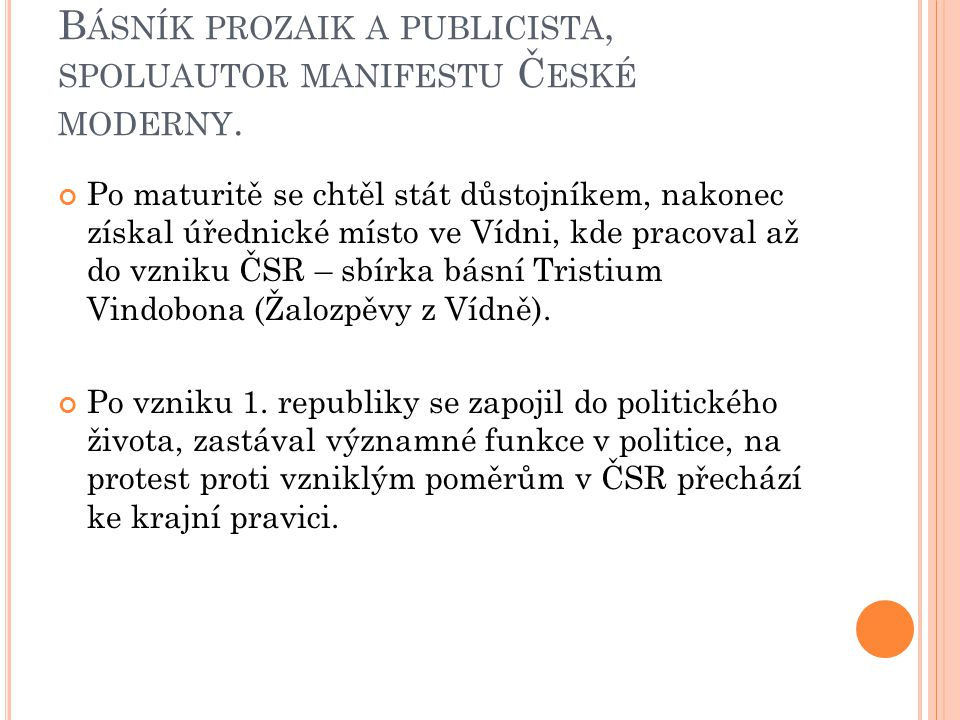B ÁSNÍK PROZAIK A PUBLICISTA, SPOLUAUTOR MANIFESTU Č ESKÉ MODERNY.