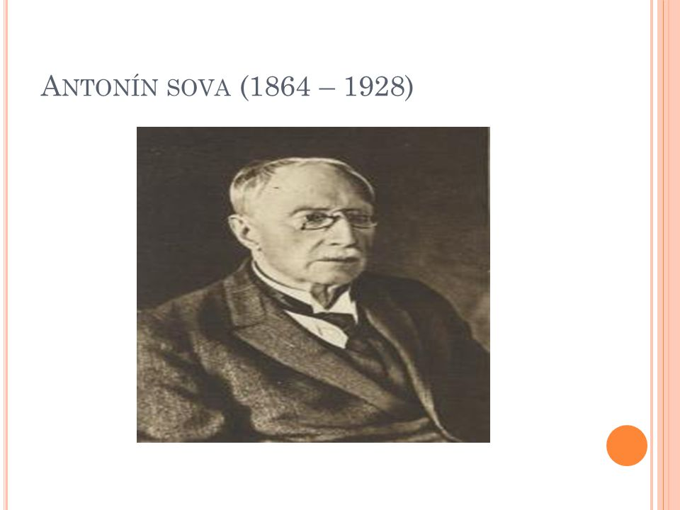 A NTONÍN SOVA (1864 – 1928)