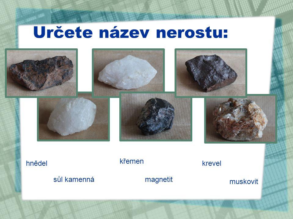 Určete název nerostu: hnědel křemen krevel sůl kamennámagnetit muskovit