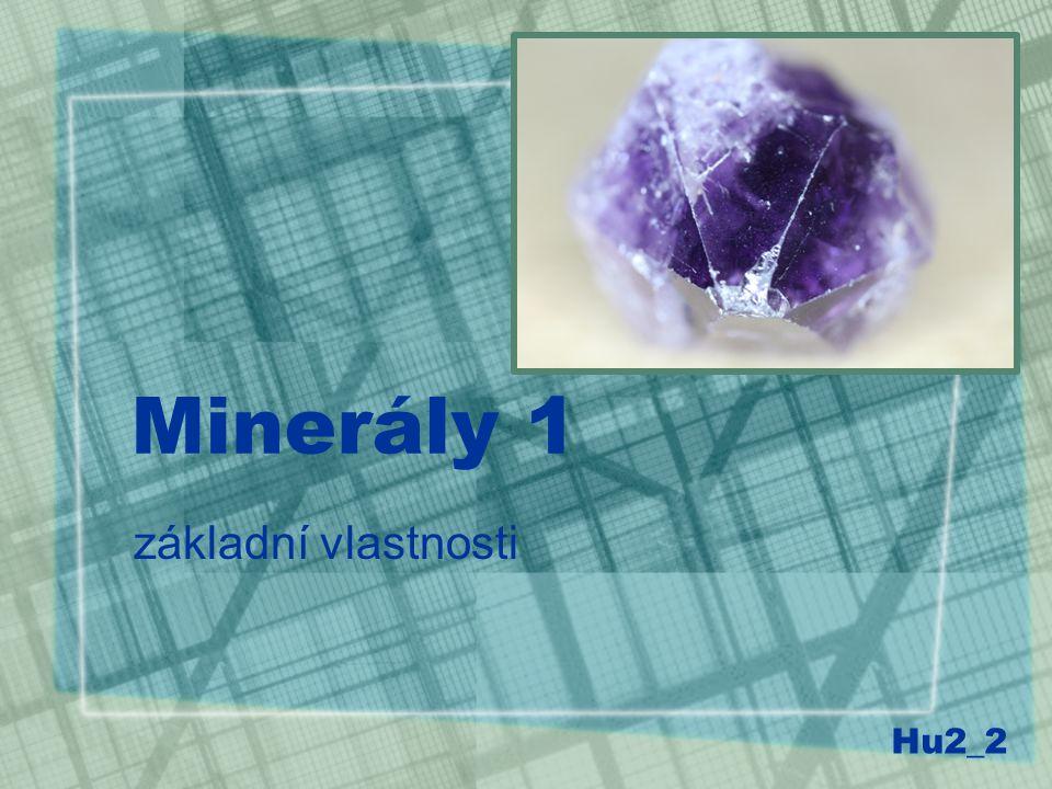 Minerály 1 základní vlastnosti Hu2_2