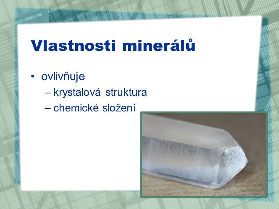 Vlastnosti minerálů ovlivňuje –krystalová struktura –chemické složení