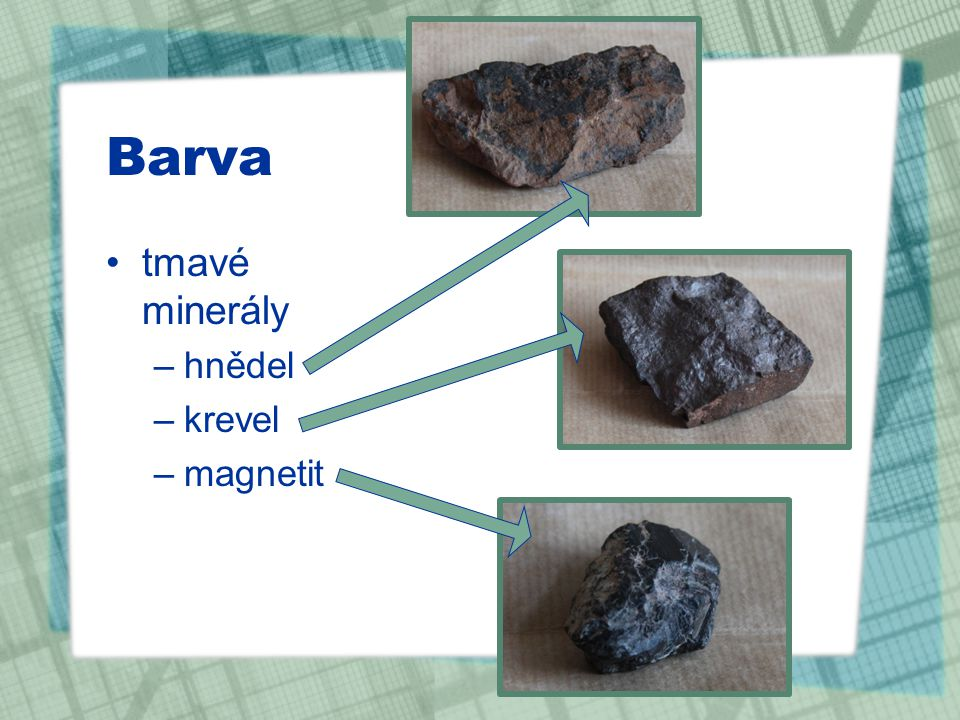Barva tmavé minerály –hnědel –krevel –magnetit