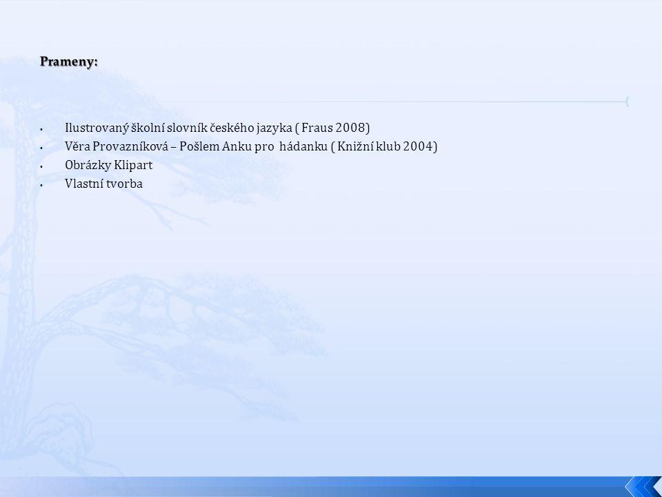  Ilustrovaný školní slovník českého jazyka ( Fraus 2008)  Věra Provazníková – Pošlem Anku pro hádanku ( Knižní klub 2004)  Obrázky Klipart  Vlastní tvorba