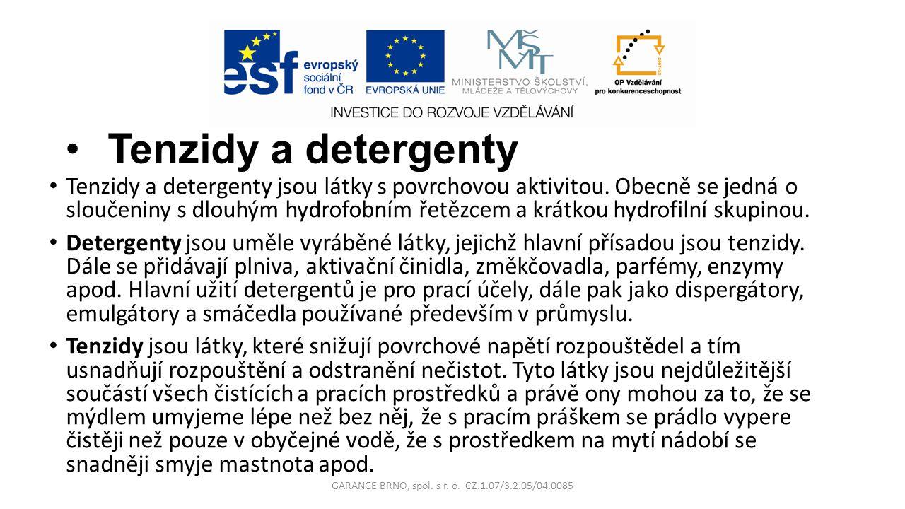 Tenzidy a detergenty Tenzidy a detergenty jsou látky s povrchovou aktivitou. Obecně se jedná o sloučeniny s dlouhým hydrofobním řetězcem a krátkou hyd