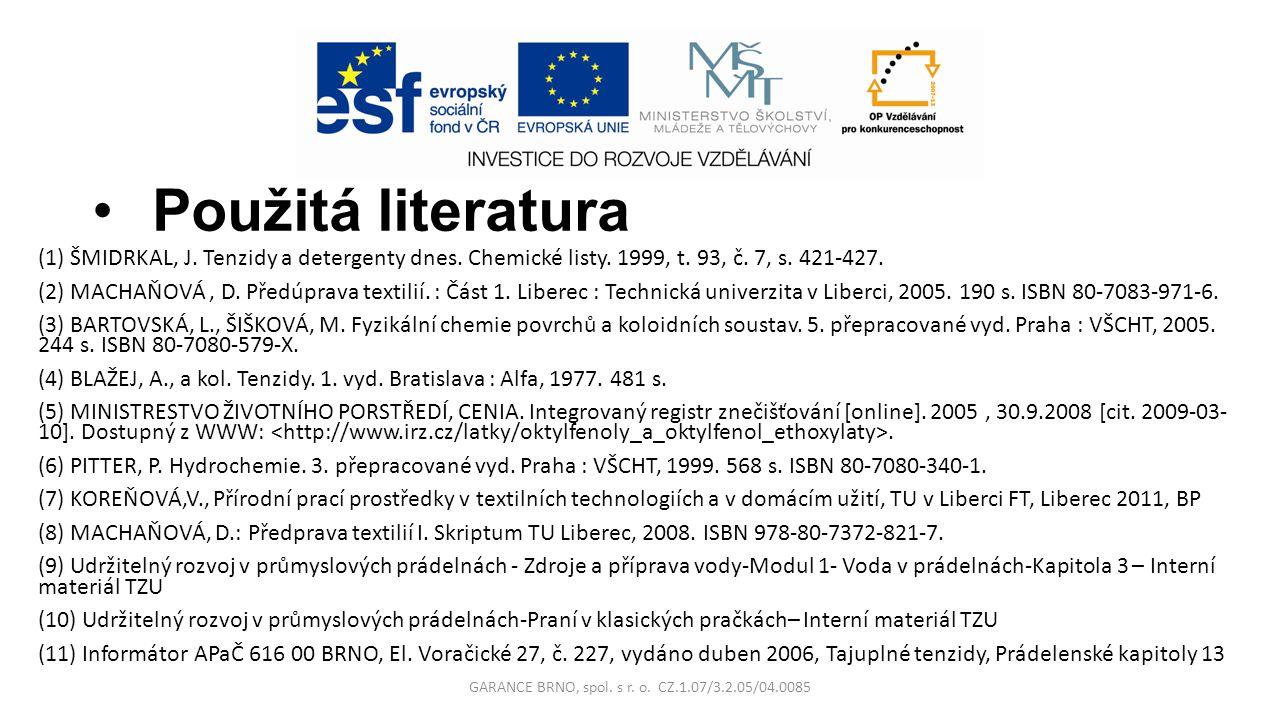 Použitá literatura (1) ŠMIDRKAL, J. Tenzidy a detergenty dnes. Chemické listy. 1999, t. 93, č. 7, s. 421-427. (2) MACHAŇOVÁ, D. Předúprava textilií. :