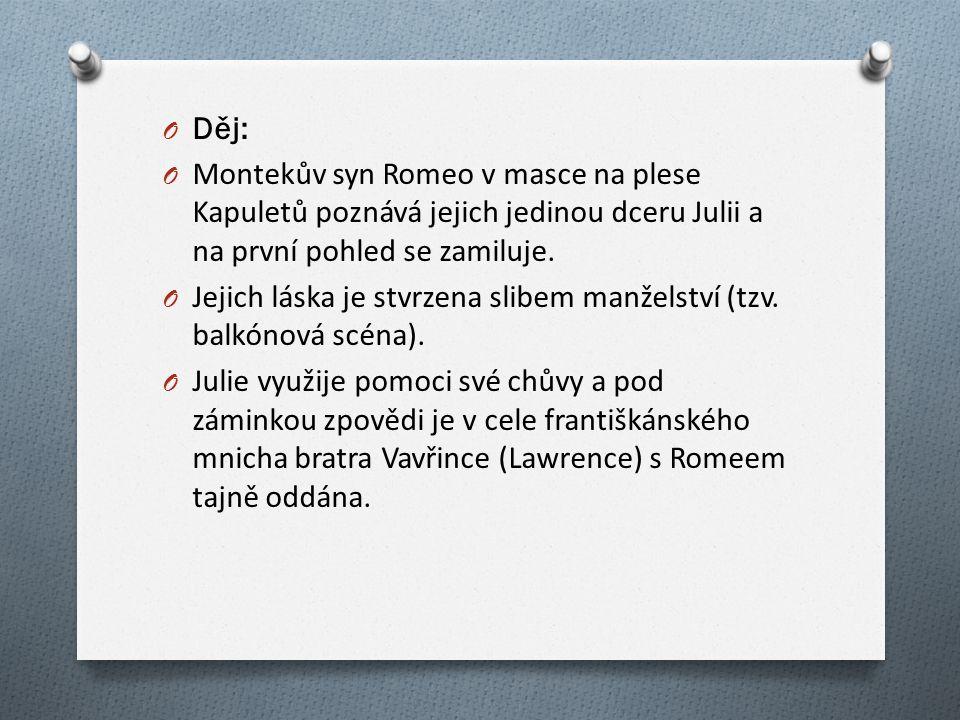 O Děj: O Montekův syn Romeo v masce na plese Kapuletů poznává jejich jedinou dceru Julii a na první pohled se zamiluje.