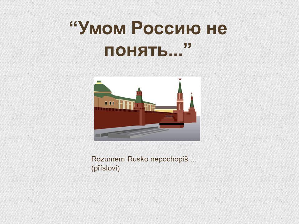 """""""Умом Россию не понять..."""" Rozumem Rusko nepochopíš.... (přísloví)"""
