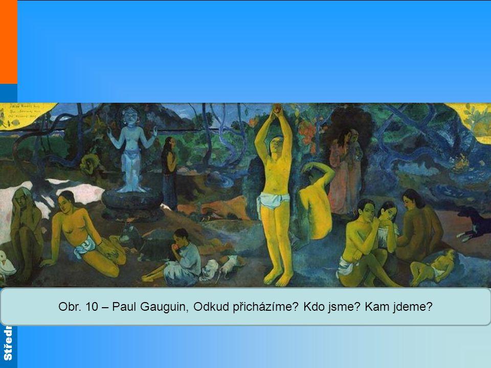 Střední škola Oselce Obr. 10 – Paul Gauguin, Odkud přicházíme Kdo jsme Kam jdeme