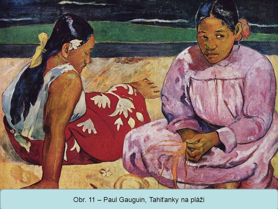 Střední škola Oselce Obr. 11 – Paul Gauguin, Tahiťanky na pláži