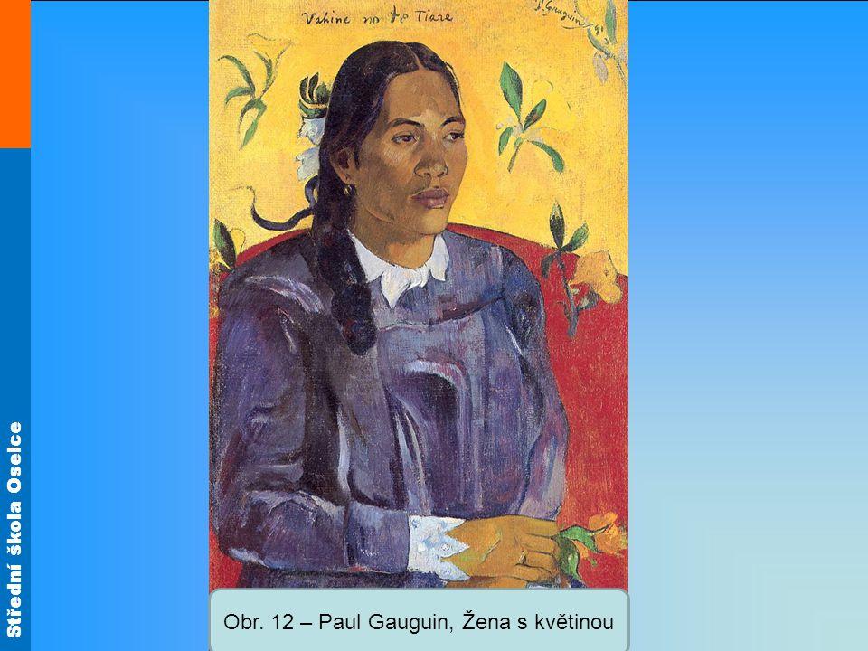 Střední škola Oselce Obr. 12 – Paul Gauguin, Žena s květinou