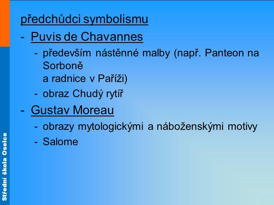Střední škola Oselce předchůdci symbolismu -Puvis de Chavannes -především nástěnné malby (např.