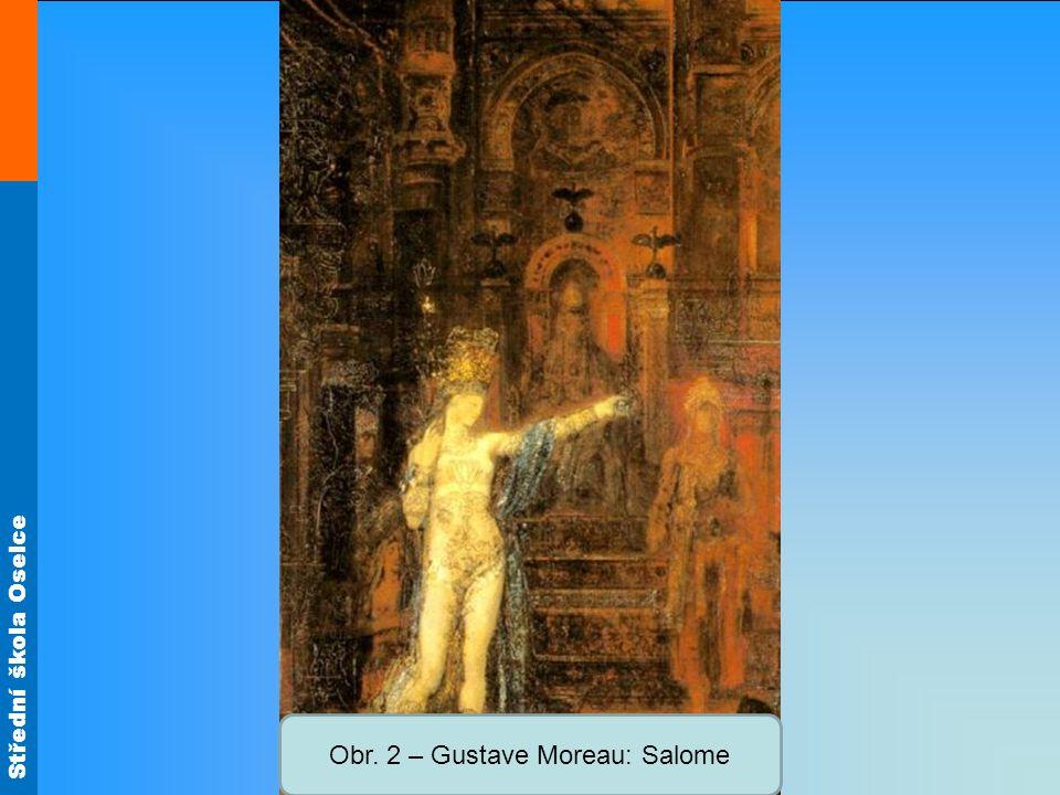 Střední škola Oselce Obr. 2 – Gustave Moreau: Salome