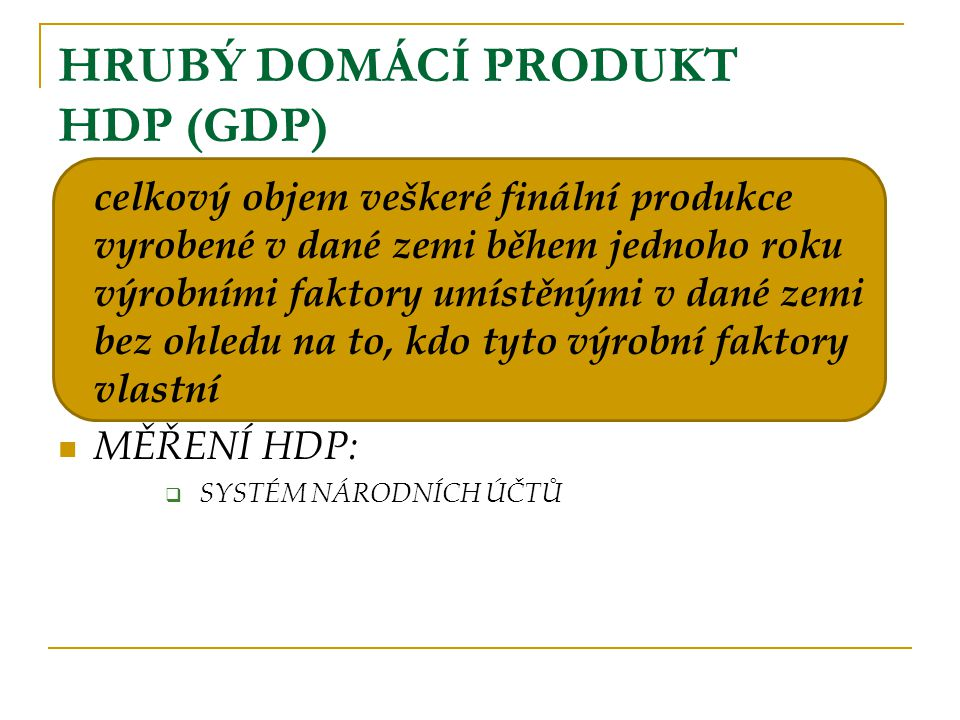 HDP Má –li být položka zahrnuta do HDP, musí splňovat 3 kritéria: 1.