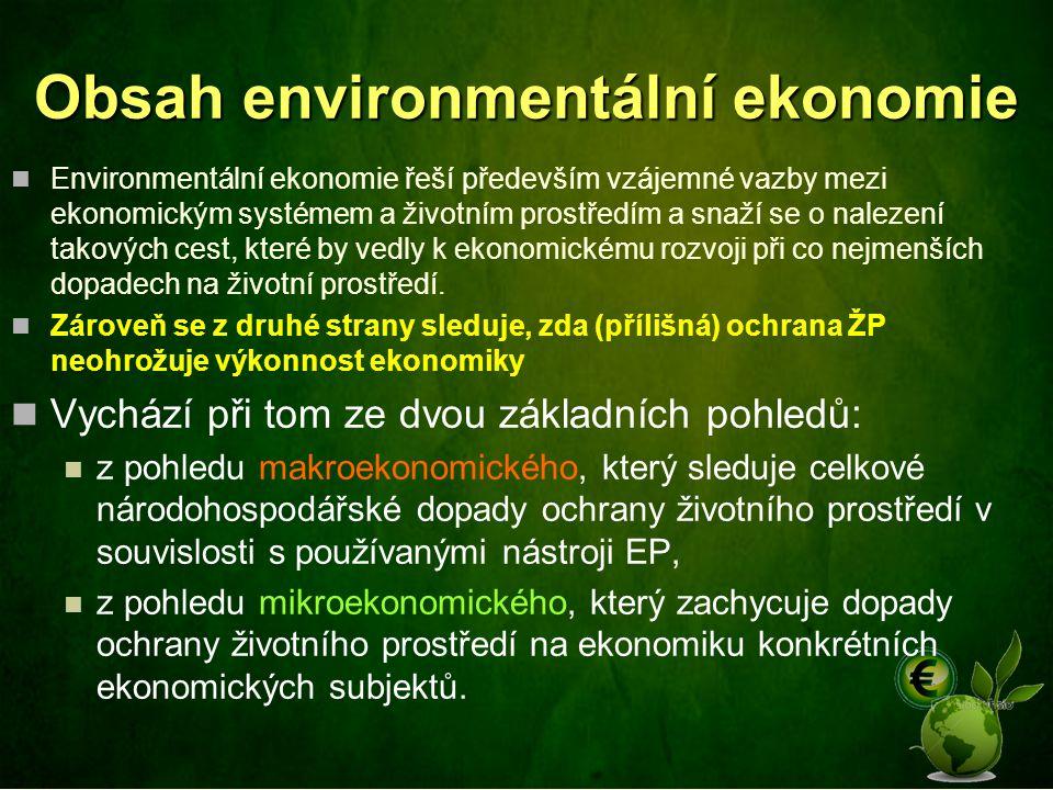 Obsah environmentální ekonomie Environmentální ekonomie řeší především vzájemné vazby mezi ekonomickým systémem a životním prostředím a snaží se o nal