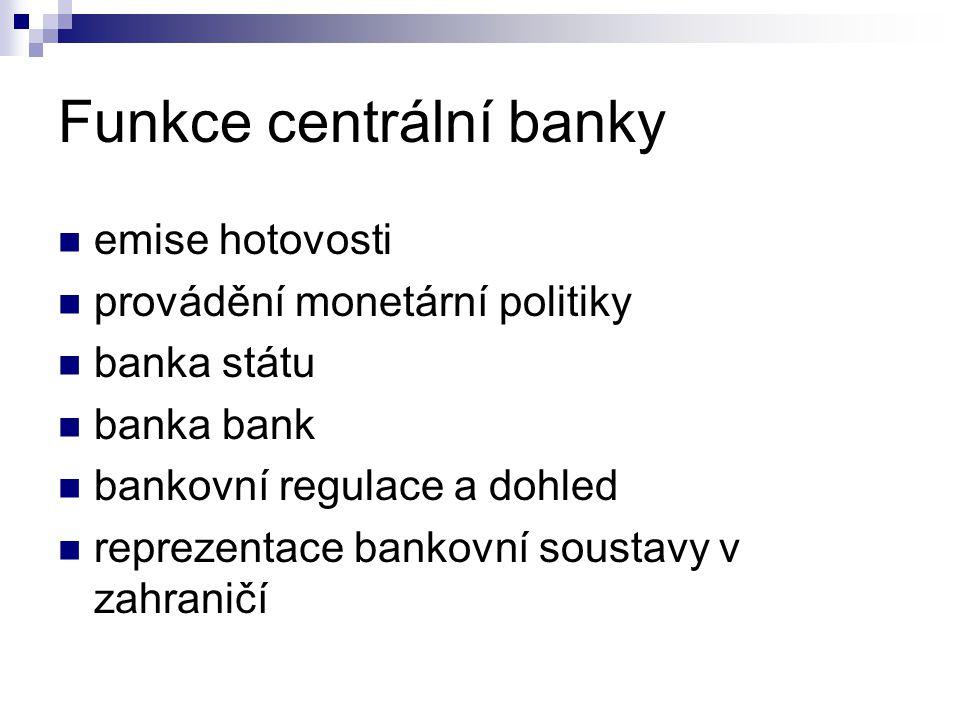 Funkce centrální banky emise hotovosti provádění monetární politiky banka státu banka bank bankovní regulace a dohled reprezentace bankovní soustavy v