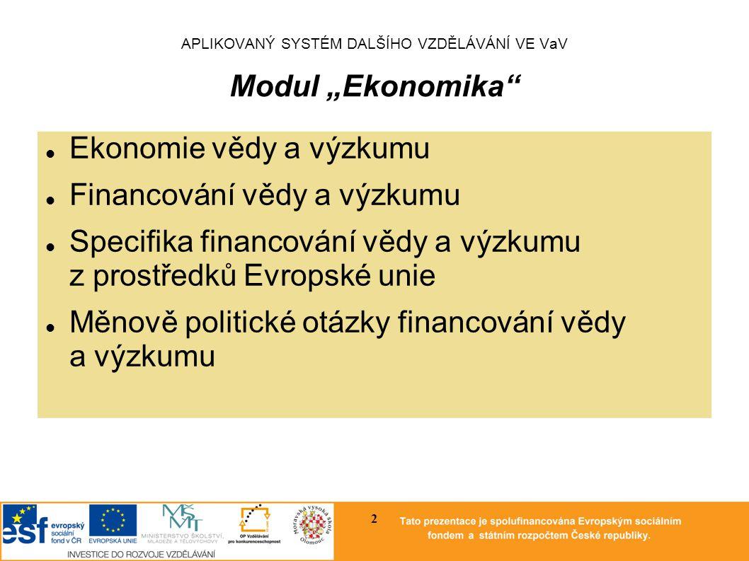 """APLIKOVANÝ SYSTÉM DALŠÍHO VZDĚLÁVÁNÍ VE VaV Modul """"Ekonomika Strategie EU 2020: zvýšení míry zaměstnanosti, navýšení investic do výzkumu a vývoje, snížení energetické náročnosti ekonomiky, zvýšení podílu vysokoškolsky vzdělaných lidí, snížení počtu obyvatel ohrožených chudobou."""