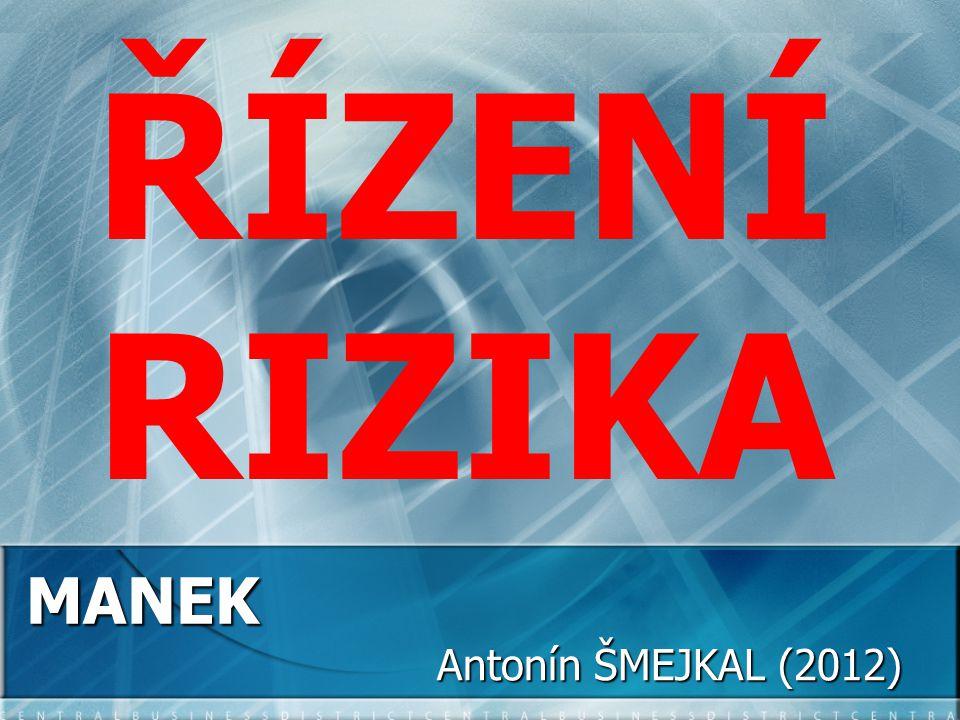 MANEK Antonín ŠMEJKAL (2012) Antonín ŠMEJKAL (2012) ŘÍZENÍ RIZIKA