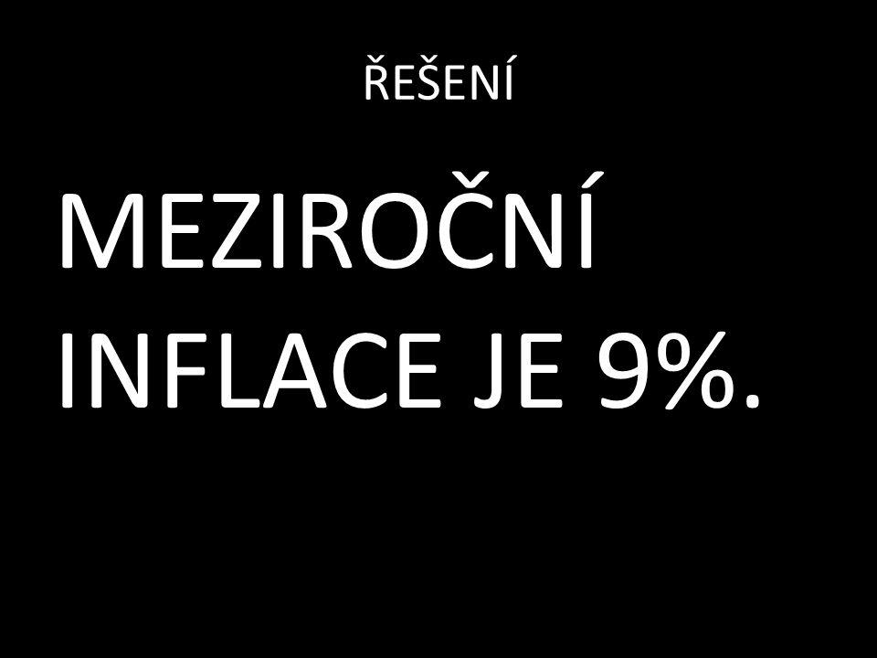 ŘEŠENÍ MEZIROČNÍ INFLACE JE 9%.