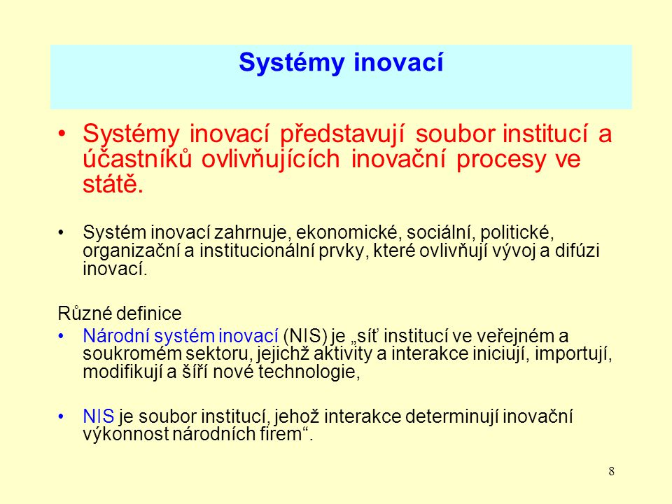 9 Systémy inovací Firmy a výrobní systém Sítě s ostatními firmami a dalšími institucemi Systém politik pro zlepšení prostředí, ve kterém se provádějí vědecko-výzkumné a technické aktivity