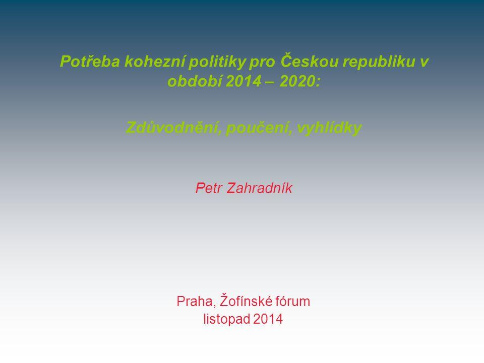 Praha, Žofínské fórum listopad 2014 Potřeba kohezní politiky pro Českou republiku v období 2014 – 2020: Zdůvodnění, poučení, vyhlídky Petr Zahradník