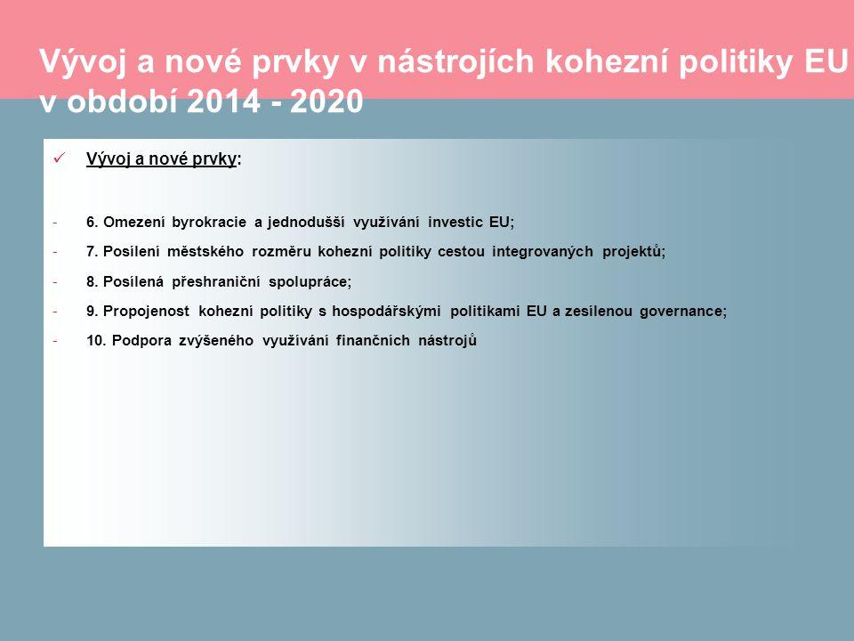 Vývoj a nové prvky v nástrojích kohezní politiky EU v období 2014 - 2020 Vývoj a nové prvky: -6. Omezení byrokracie a jednodušší využívání investic EU