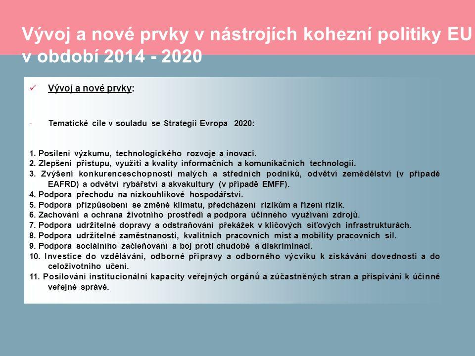 Vývoj a nové prvky v nástrojích kohezní politiky EU v období 2014 - 2020 Vývoj a nové prvky: -Tematické cíle v souladu se Strategií Evropa 2020: 1.