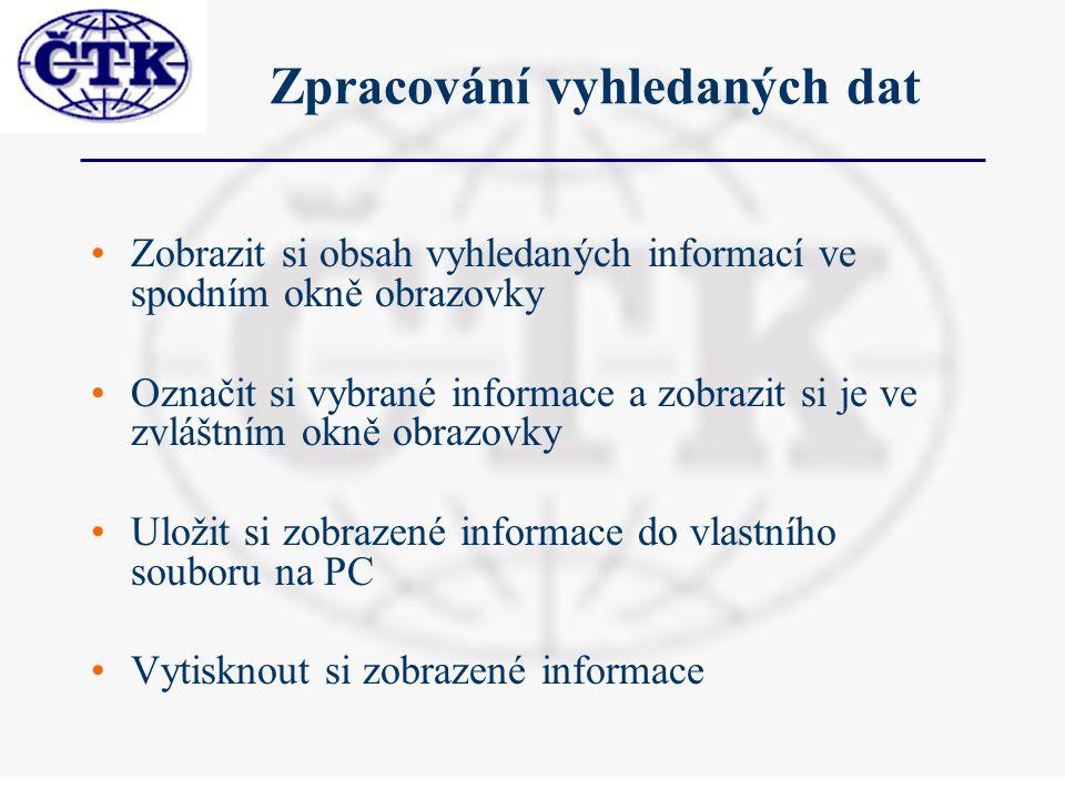 Zpracování vyhledaných dat Zobrazit si obsah vyhledaných informací ve spodním okně obrazovky Označit si vybrané informace a zobrazit si je ve zvláštním okně obrazovky Uložit si zobrazené informace do vlastního souboru na PC Vytisknout si zobrazené informace