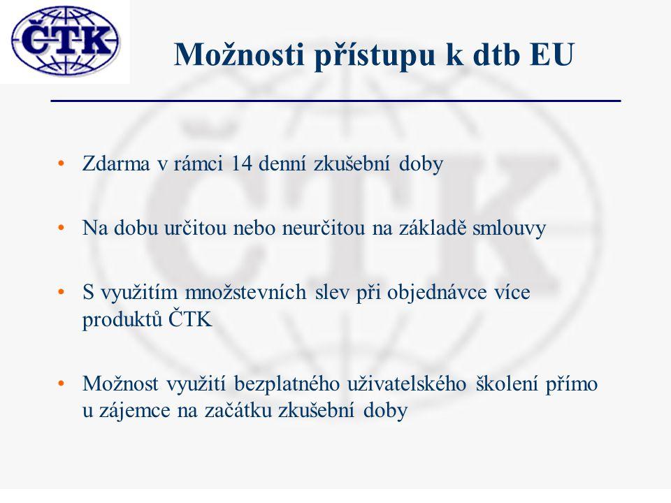 Možnosti přístupu k dtb EU Zdarma v rámci 14 denní zkušební doby Na dobu určitou nebo neurčitou na základě smlouvy S využitím množstevních slev při objednávce více produktů ČTK Možnost využití bezplatného uživatelského školení přímo u zájemce na začátku zkušební doby