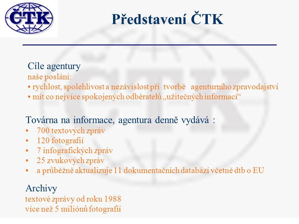 """Představení ČTK Továrna na informace, agentura denně vydává : 700 textových zpráv 120 fotografií 7 infografických zpráv 25 zvukových zpráv a průběžně aktualizuje 11 dokumentačních databází včetně dtb o EU Cíle agentury naše poslání: rychlost, spolehlivost a nezávislost při tvorbě agenturního zpravodajství mít co nejvíce spokojených odběratelů """"užitečných informací Archivy textové zprávy od roku 1988 více než 5 miliónů fotografií"""