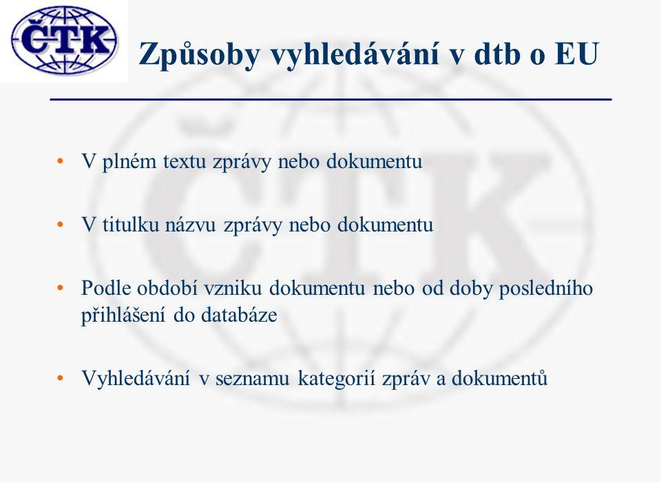 Způsoby vyhledávání v dtb o EU V plném textu zprávy nebo dokumentu V titulku názvu zprávy nebo dokumentu Podle období vzniku dokumentu nebo od doby posledního přihlášení do databáze Vyhledávání v seznamu kategorií zpráv a dokumentů