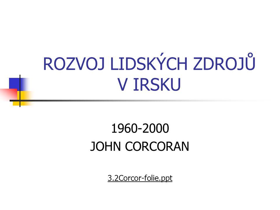 ROZVOJ LIDSKÝCH ZDROJŮ V IRSKU 1960-2000 JOHN CORCORAN 3.2Corcor-folie.ppt