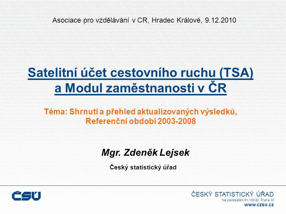 ČESKÝ STATISTICKÝ ÚŘAD Na padesátém 81, 100 82 Praha 10 www.czso.cz Satelitní účet cestovního ruchu (TSA) a Modul zaměstnanosti v ČR Téma: Shrnutí a p